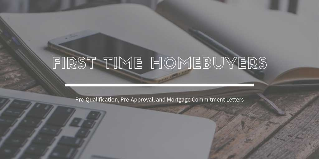 First Time Home Buyers Guide: What about Pre-Qualification, Pre-Approval, and Mortgage Commitment Letters?
